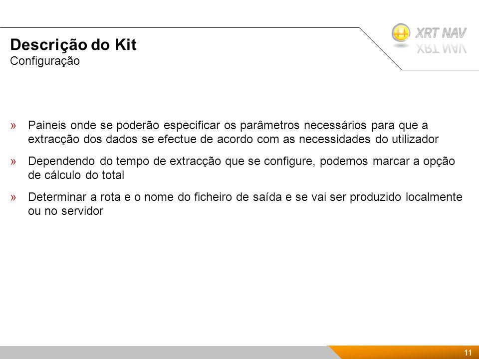 11 Presentación Kit de XRTnav 2009 Descrição do Kit »Paineis onde se poderão especificar os parâmetros necessários para que a extracção dos dados se efectue de acordo com as necessidades do utilizador »Dependendo do tempo de extracção que se configure, podemos marcar a opção de cálculo do total »Determinar a rota e o nome do ficheiro de saída e se vai ser produzido localmente ou no servidor Configuração