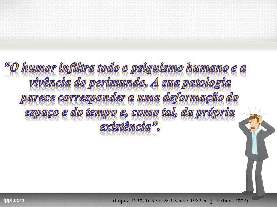 (Lopez, 1950; Teixeira & Resende, 1985 cit. por Abreu, 2002)