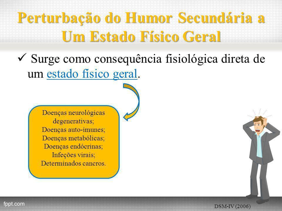 Perturbação do Humor Secundária a Um Estado Físico Geral Surge como consequência fisiológica direta de um estado físico geral.