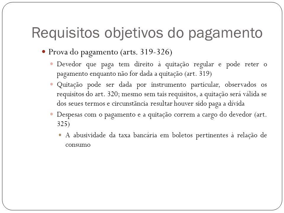 Requisitos objetivos do pagamento Prova do pagamento (arts. 319-326) Devedor que paga tem direito à quitação regular e pode reter o pagamento enquanto