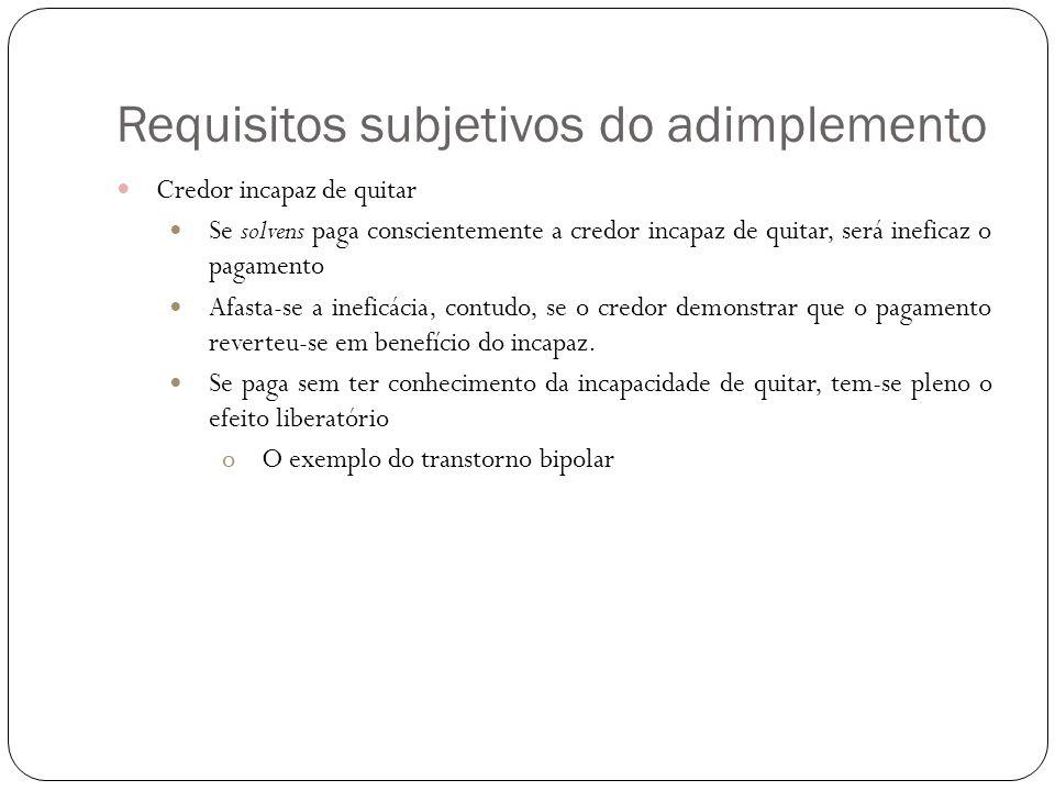 Requisitos subjetivos do adimplemento Credor incapaz de quitar Se solvens paga conscientemente a credor incapaz de quitar, será ineficaz o pagamento A