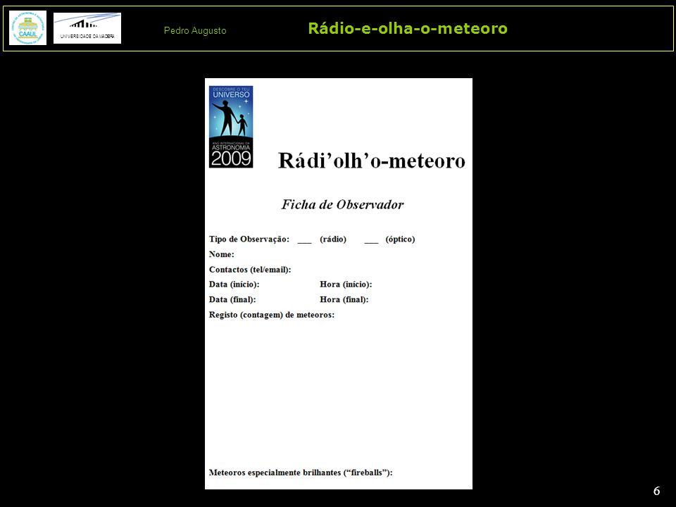 7 7 Rádio-e-olha-o-meteoro UNIVERSIDADE DA MADEIRA Pedro Augusto 3 Jan 2009: Quadrantids 0h20-0h50 (pico 14h00) zero a 106 MHz quatro a olho (mas não do radiante) 23 Out 2009: Orionids 0h00-1h00 (pico dois dias antes) três a 126.4 MHz (controlo aéreo Gran Canária) zero a 106 MHz dois a olho - independente Lirids, Bootids, Leonids, Geminids: (muito) mau tempo