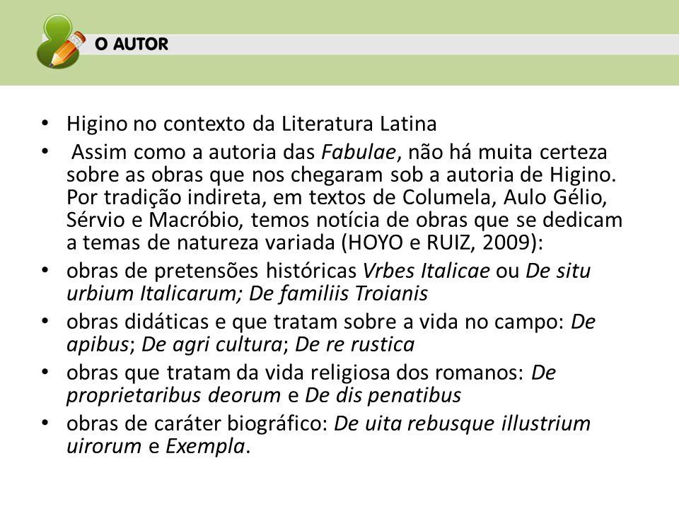 Higino no contexto da Literatura Latina Assim como a autoria das Fabulae, não há muita certeza sobre as obras que nos chegaram sob a autoria de Higino