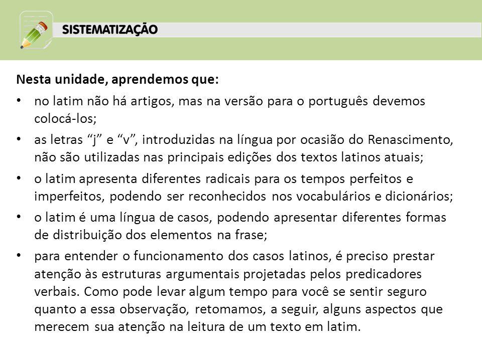"""Nesta unidade, aprendemos que: no latim não há artigos, mas na versão para o português devemos colocá-los; as letras """"j"""" e """"v"""", introduzidas na língua"""