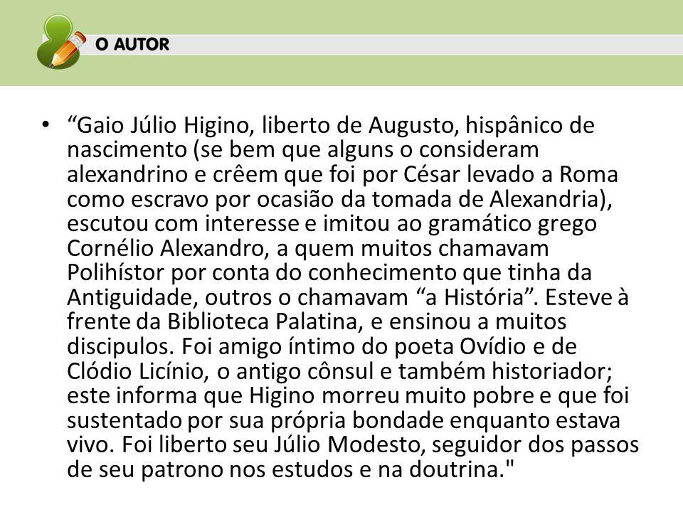 """""""Gaio Júlio Higino, liberto de Augusto, hispânico de nascimento (se bem que alguns o consideram alexandrino e crêem que foi por César levado a Roma co"""