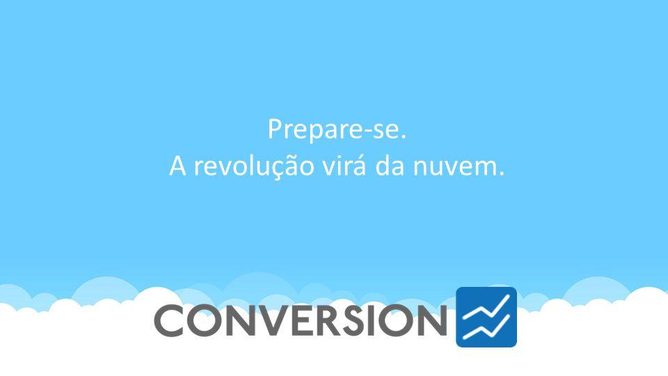 Prepare-se. A revolução virá da nuvem.
