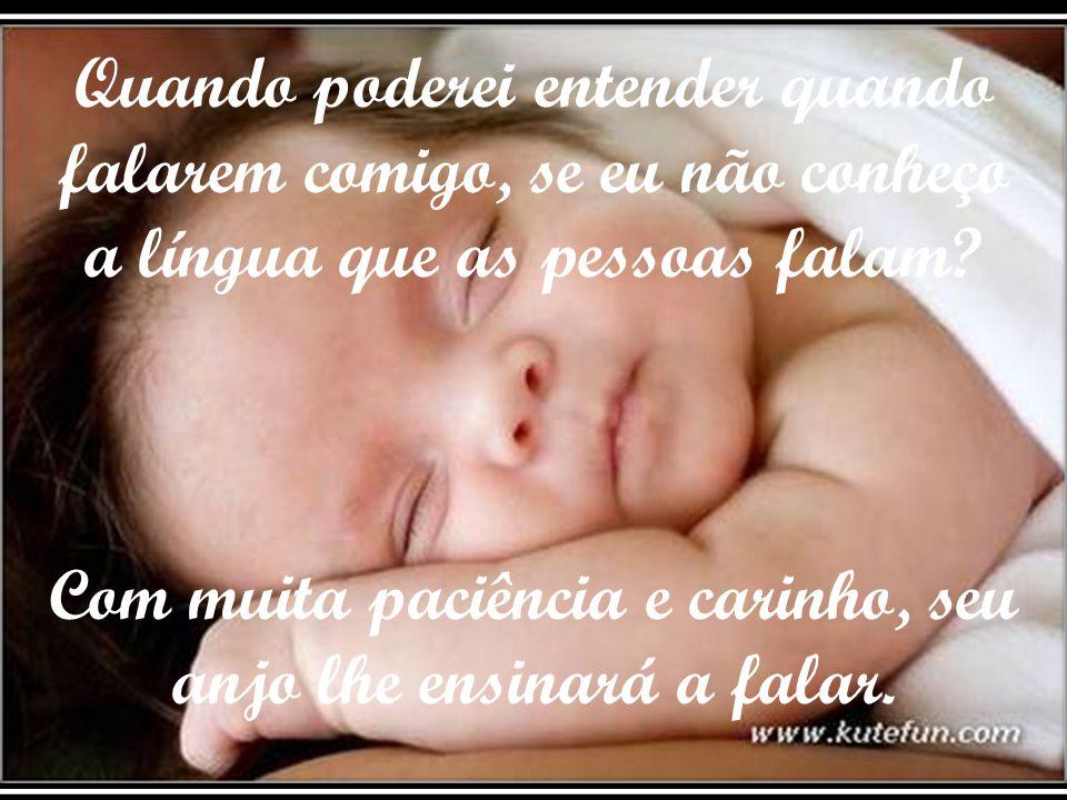 Seu anjo cantará e sorrirá para você. A cada dia, a cada instante, você sentirá o amor do seu anjo e será feliz.