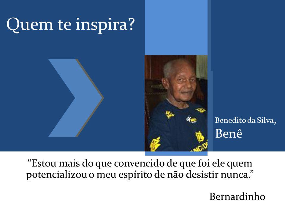 Quem te inspira.