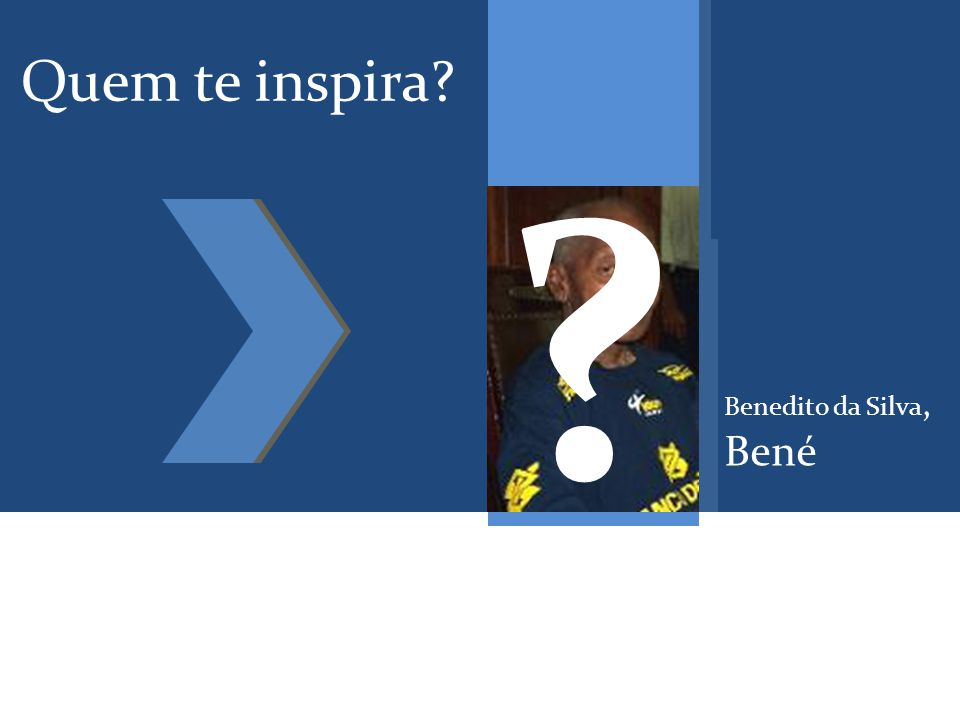 Quem te inspira? Benedito da Silva, Bené ?