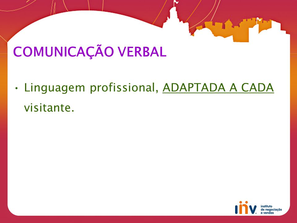 COMUNICAÇÃO VERBAL Linguagem profissional, ADAPTADA A CADA visitante.