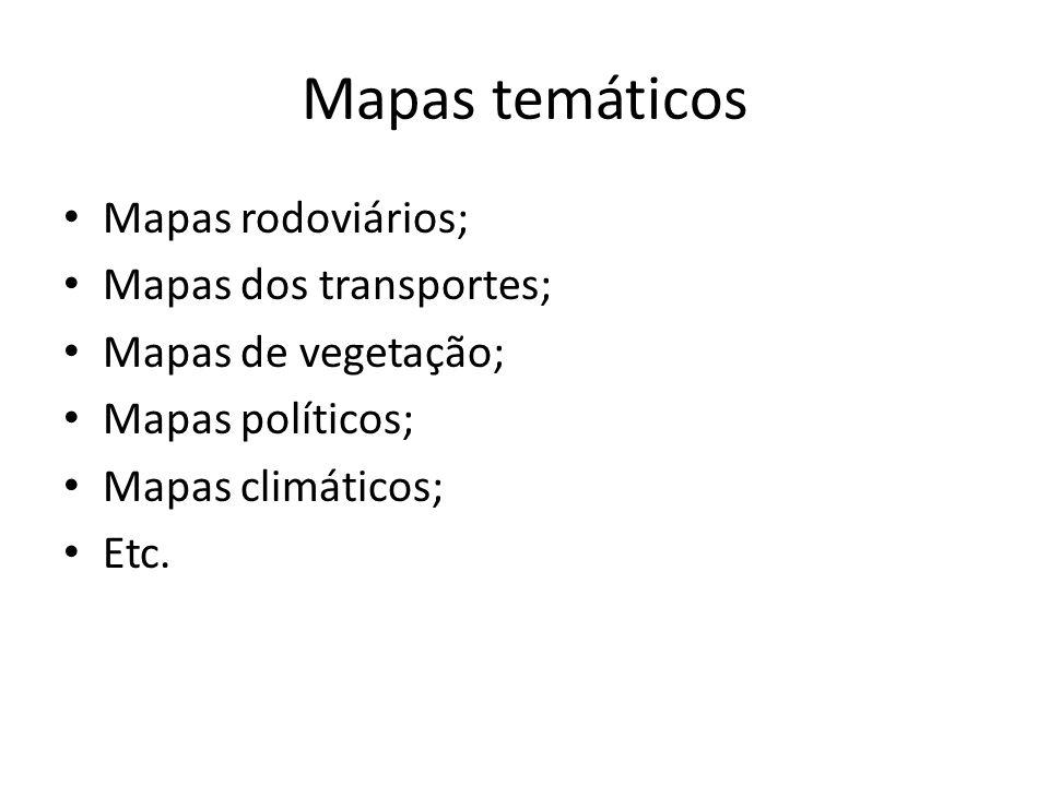 Mapas temáticos Mapas rodoviários; Mapas dos transportes; Mapas de vegetação; Mapas políticos; Mapas climáticos; Etc.