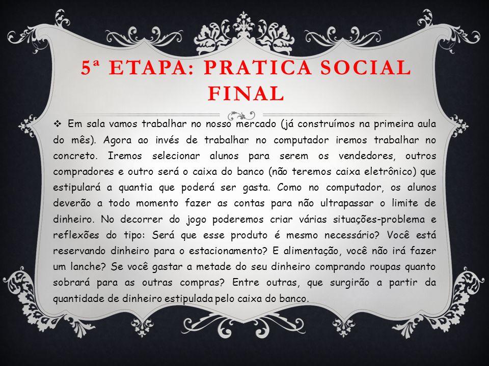 5ª ETAPA: PRATICA SOCIAL FINAL  Em sala vamos trabalhar no nosso mercado (já construímos na primeira aula do mês). Agora ao invés de trabalhar no com