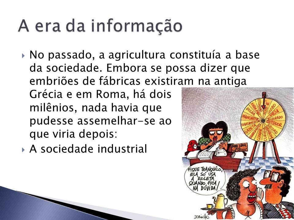  No passado, a agricultura constituía a base da sociedade.