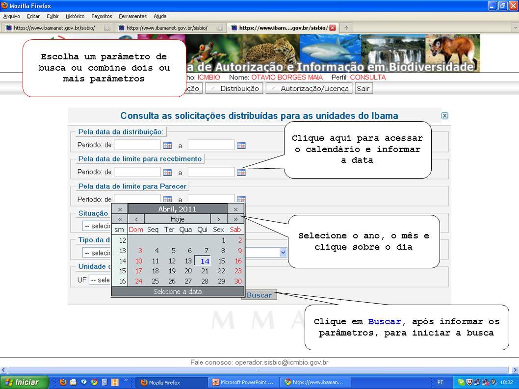 Clique em Buscar, após informar os parâmetros, para iniciar a busca Clique aqui para acessar o calendário e informar a data Escolha um parâmetro de busca ou combine dois ou mais parâmetros Selecione o ano, o mês e clique sobre o dia