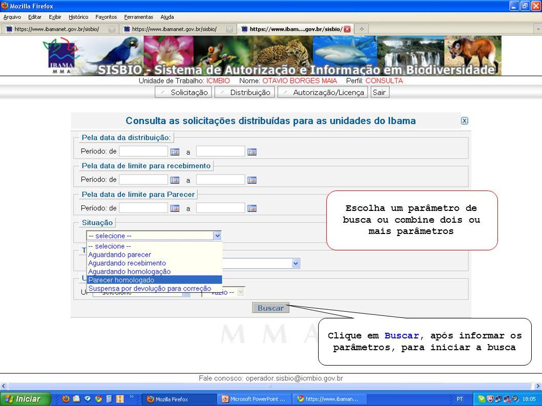 Clique em Buscar, após informar os parâmetros, para iniciar a busca Escolha um parâmetro de busca ou combine dois ou mais parâmetros