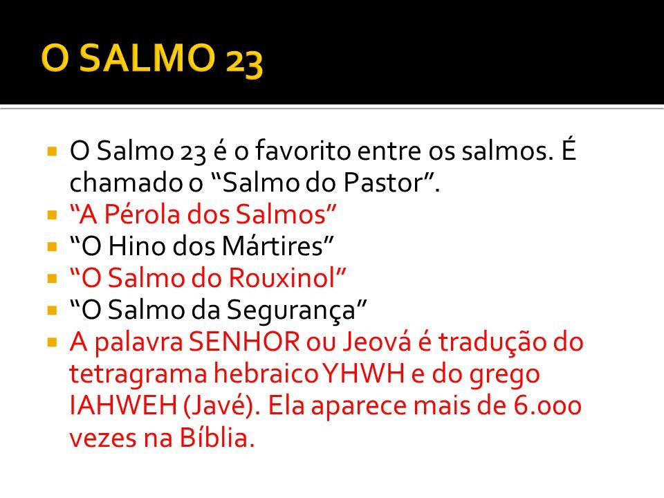  O Salmo 23 é o favorito entre os salmos.É chamado o Salmo do Pastor .