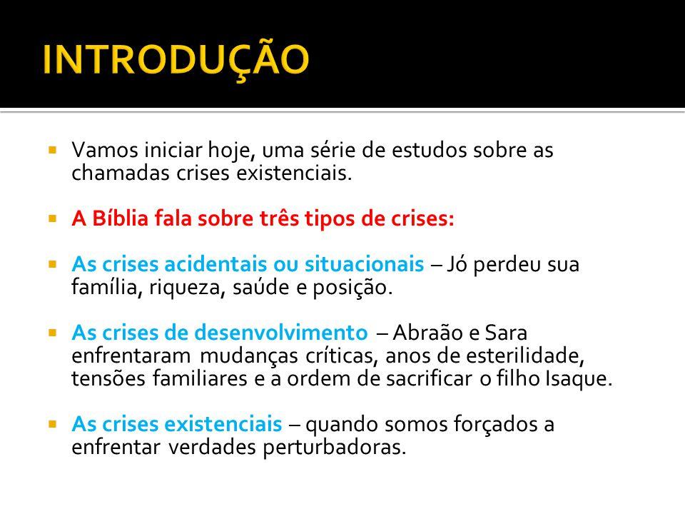  Vamos iniciar hoje, uma série de estudos sobre as chamadas crises existenciais.