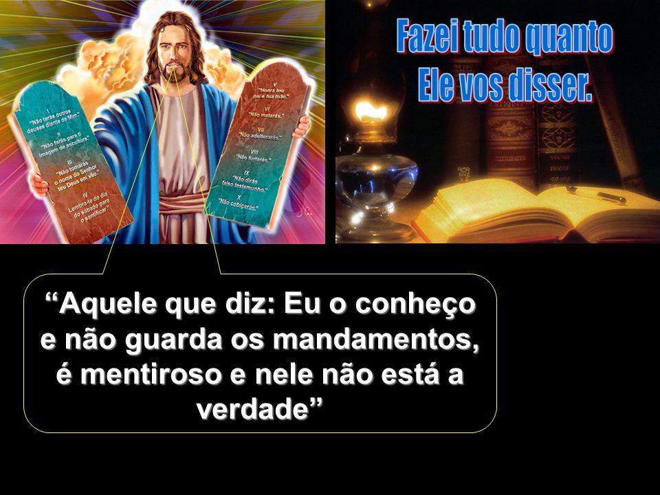 """""""Aquele que diz: Eu o conheço e não guarda os mandamentos, é mentiroso e nele não está a verdade"""""""