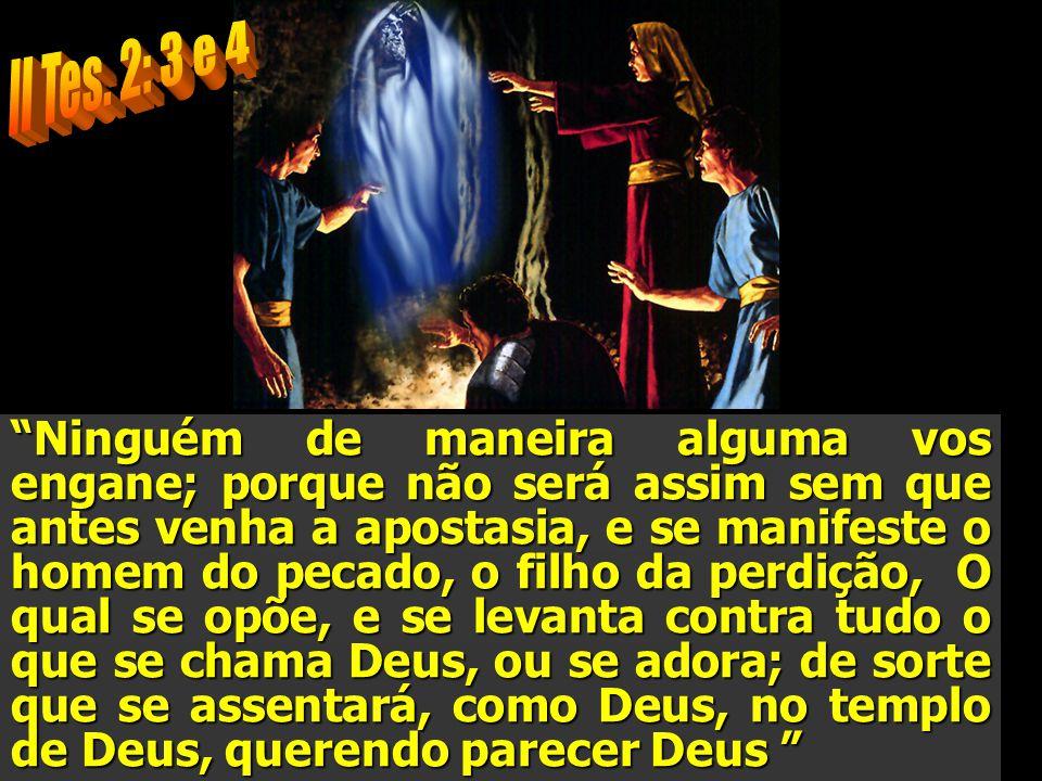 """""""Ninguém de maneira alguma vos engane; porque não será assim sem que antes venha a apostasia, e se manifeste o homem do pecado, o filho da perdição, O"""