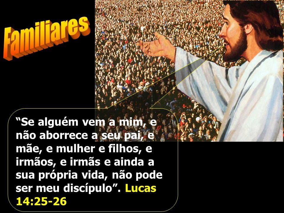 """""""Se alguém vem a mim, e não aborrece a seu pai, e mãe, e mulher e filhos, e irmãos, e irmãs e ainda a sua própria vida, não pode ser meu discípulo"""". L"""
