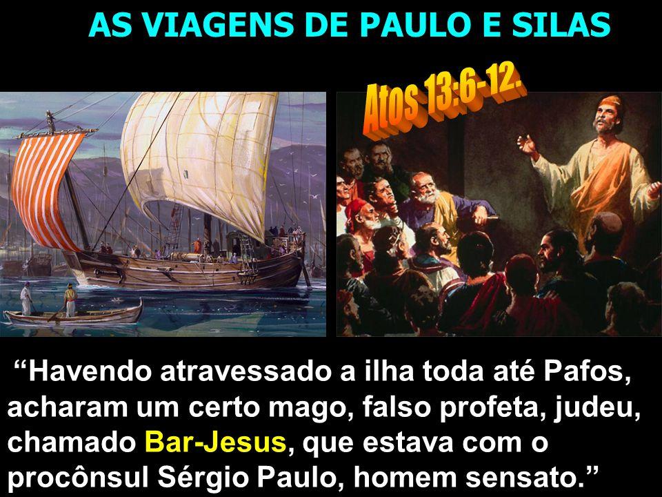 """""""Havendo atravessado a ilha toda até Pafos, acharam um certo mago, falso profeta, judeu, chamado Bar-Jesus, que estava com o procônsul Sérgio Paulo, h"""