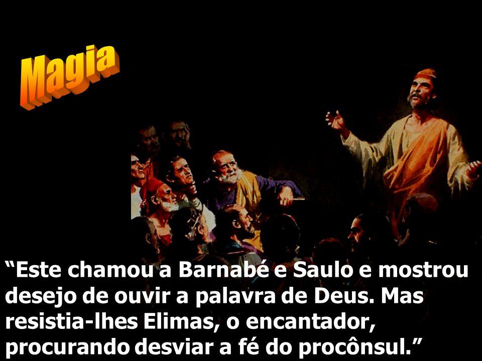 """""""Este chamou a Barnabé e Saulo e mostrou desejo de ouvir a palavra de Deus. Mas resistia-lhes Elimas, o encantador, procurando desviar a fé do procôns"""