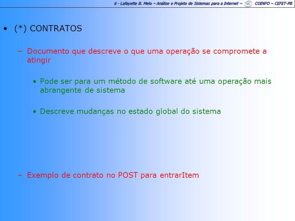 6 - Lafayette B. Melo – Análise e Projeto de Sistemas para a Internet – COINFO – CEFET-PB (*) CONTRATOS –Documento que descreve o que uma operação se