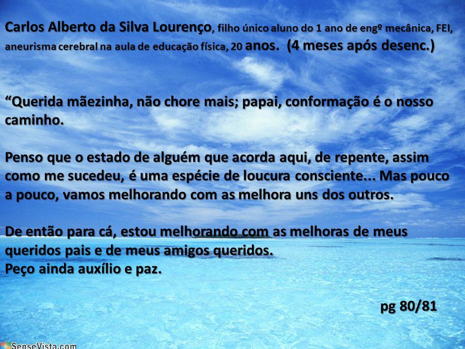 Carlos Alberto da Silva Lourenço, filho único aluno do 1 ano de engº mecânica, FEI, aneurisma cerebral na aula de educação física, 20 anos. (4 meses a