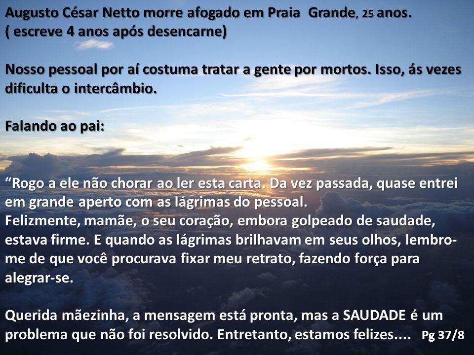 Augusto César Netto morre afogado em Praia Grande, 25 anos. ( escreve 4 anos após desencarne) Nosso pessoal por aí costuma tratar a gente por mortos.