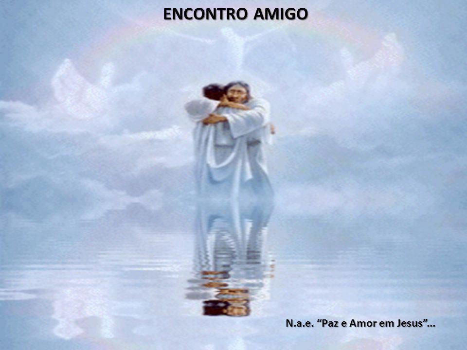 """ENCONTRO AMIGO ENCONTRO AMIGO N.a.e. """"Paz e Amor em Jesus""""..."""