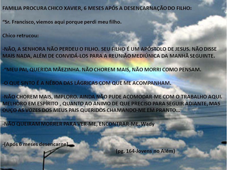 """FAMILIA PROCURA CHICO XAVIER, 6 MESES APÓS A DESENCARNAÇÃO DO FILHO: """"Sr. Francisco, viemos aqui porque perdi meu filho. Chico retrucou: -NÃO, A SENHO"""