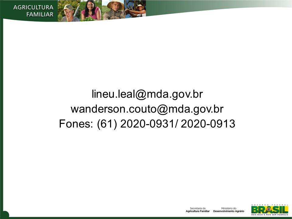 lineu.leal@mda.gov.br wanderson.couto@mda.gov.br Fones: (61) 2020-0931/ 2020-0913
