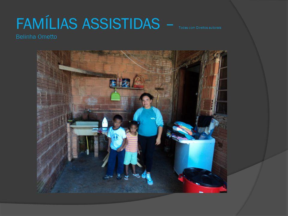 FAMÍLIAS ASSISTIDAS – Todas com Direitos autorais Belinha Ometto
