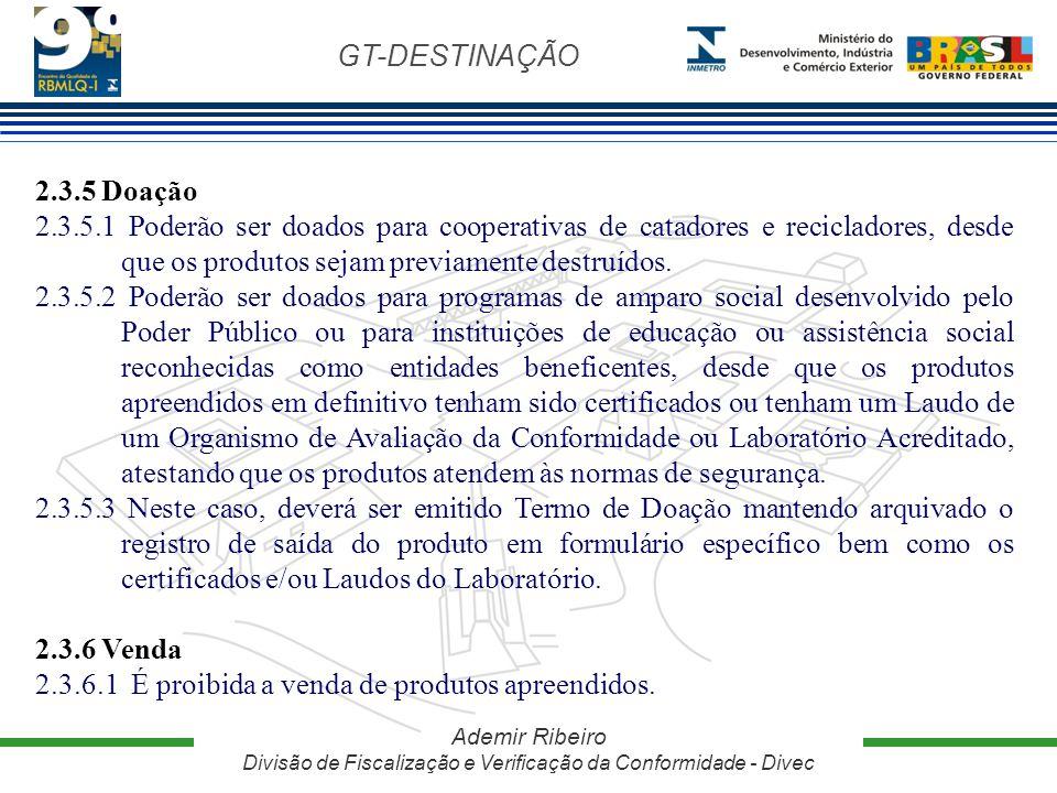 GT-DESTINAÇÃO Ademir Ribeiro Divisão de Fiscalização e Verificação da Conformidade - Divec 2.3.5 Doação 2.3.5.1 Poderão ser doados para cooperativas d