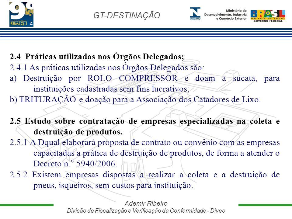 GT-DESTINAÇÃO Ademir Ribeiro Divisão de Fiscalização e Verificação da Conformidade - Divec 2.4 Práticas utilizadas nos Órgãos Delegados; 2.4.1 As prát
