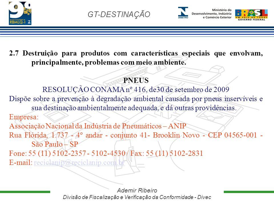 GT-DESTINAÇÃO Ademir Ribeiro Divisão de Fiscalização e Verificação da Conformidade - Divec 2.7 Destruição para produtos com características especiais