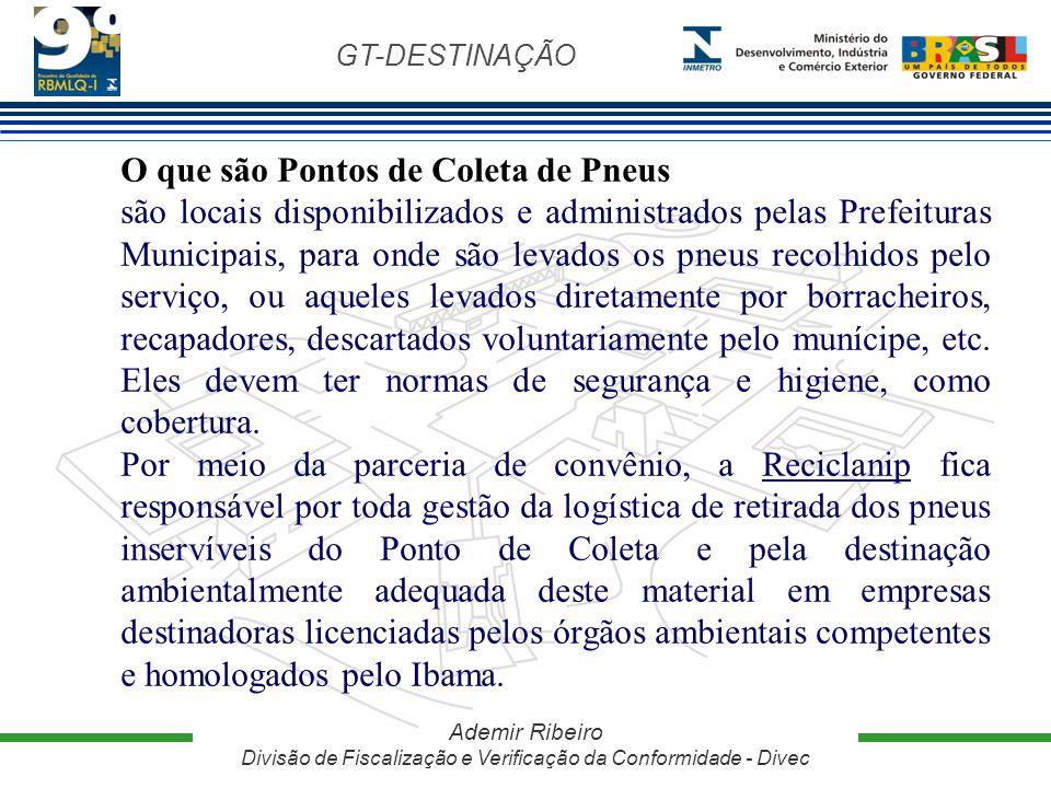 GT-DESTINAÇÃO Ademir Ribeiro Divisão de Fiscalização e Verificação da Conformidade - Divec O que são Pontos de Coleta de Pneus são locais disponibiliz