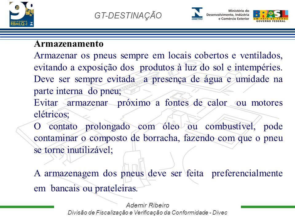 GT-DESTINAÇÃO Ademir Ribeiro Divisão de Fiscalização e Verificação da Conformidade - Divec Armazenamento Armazenar os pneus sempre em locais cobertos