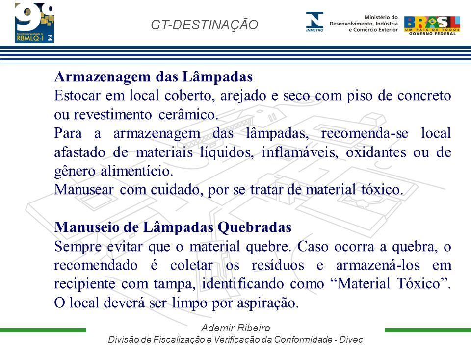 GT-DESTINAÇÃO Ademir Ribeiro Divisão de Fiscalização e Verificação da Conformidade - Divec Armazenagem das Lâmpadas Estocar em local coberto, arejado