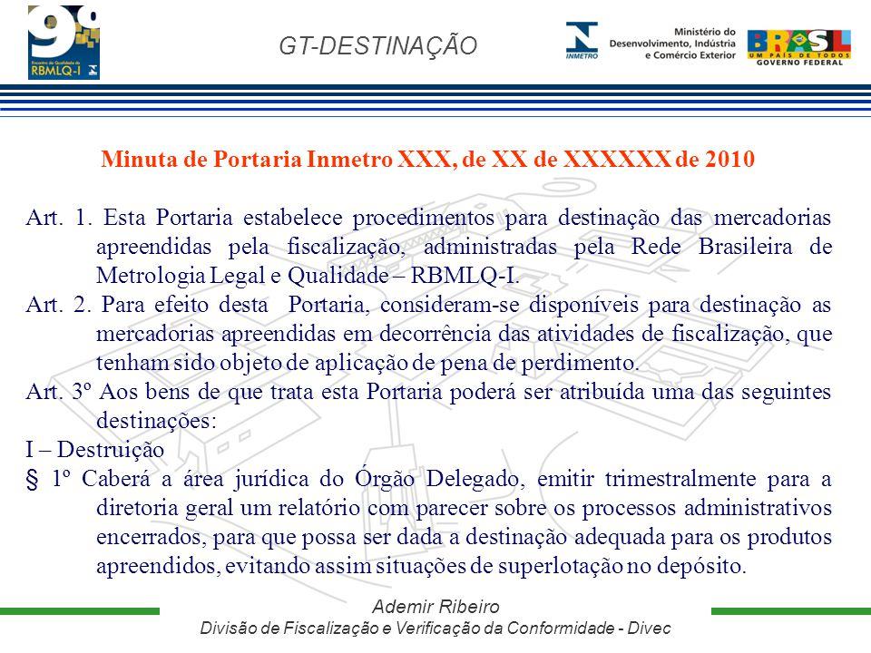 GT-DESTINAÇÃO Ademir Ribeiro Divisão de Fiscalização e Verificação da Conformidade - Divec Minuta de Portaria Inmetro XXX, de XX de XXXXXX de 2010 Art