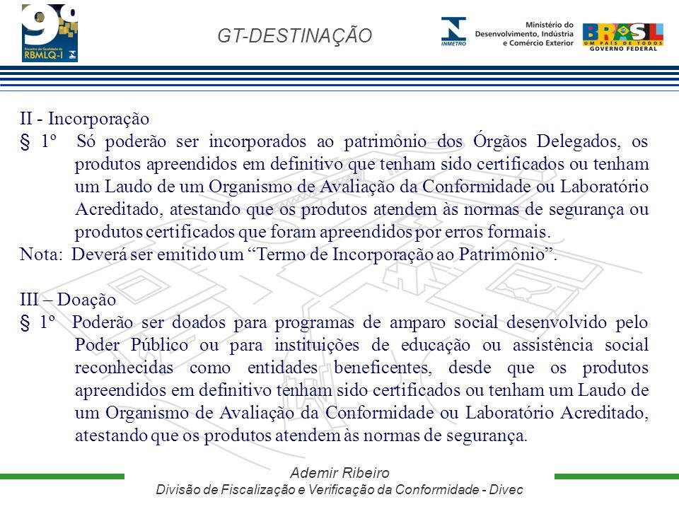 GT-DESTINAÇÃO Ademir Ribeiro Divisão de Fiscalização e Verificação da Conformidade - Divec II - Incorporação § 1º Só poderão ser incorporados ao patri