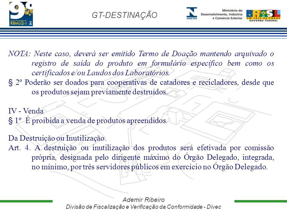 GT-DESTINAÇÃO Ademir Ribeiro Divisão de Fiscalização e Verificação da Conformidade - Divec NOTA: Neste caso, deverá ser emitido Termo de Doação manten