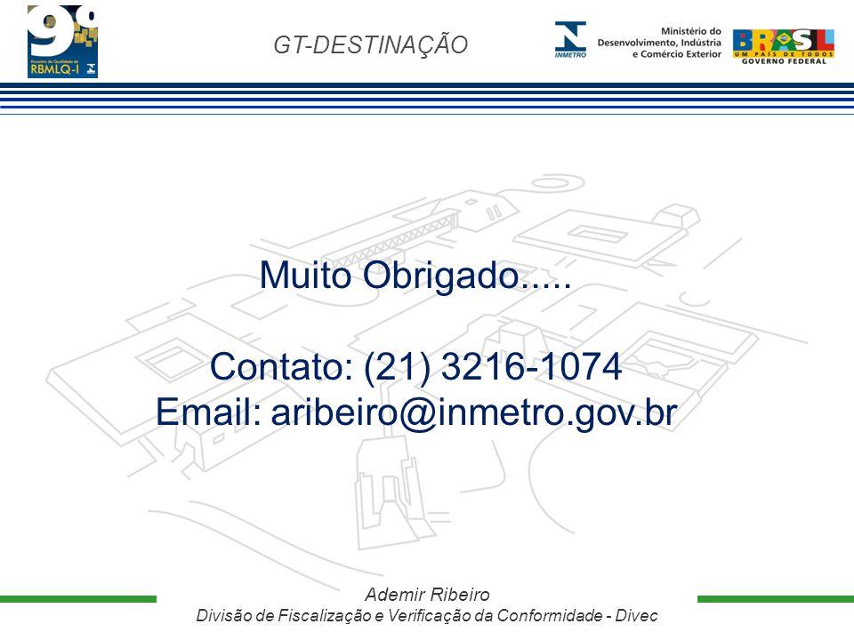 GT-DESTINAÇÃO Ademir Ribeiro Divisão de Fiscalização e Verificação da Conformidade - Divec Muito Obrigado..... Contato: (21) 3216-1074 Email: aribeiro