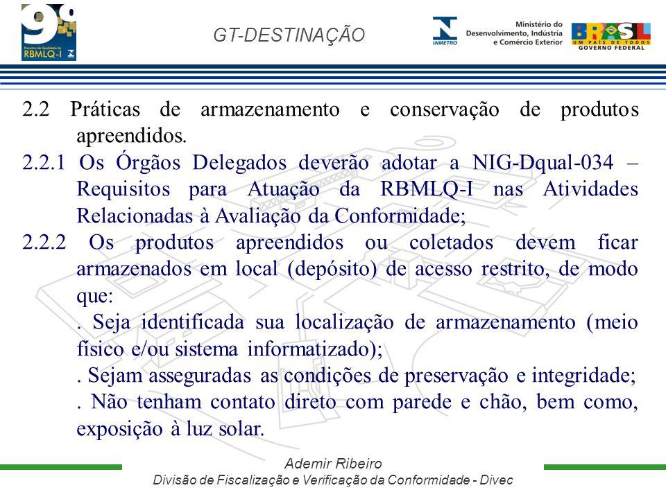 GT-DESTINAÇÃO Ademir Ribeiro Divisão de Fiscalização e Verificação da Conformidade - Divec 2.2 Práticas de armazenamento e conservação de produtos apr