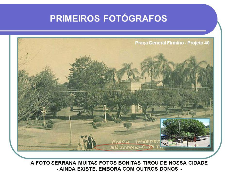 JOÃO MARIO FOI UM FOTÓGRAFO MUITO CONHECIDO NA SEGUNDA METADE DO SÉCULO PASSADO PRIMEIROS FOTÓGRAFOS Rua Pinheiro Machado - Projeto 23