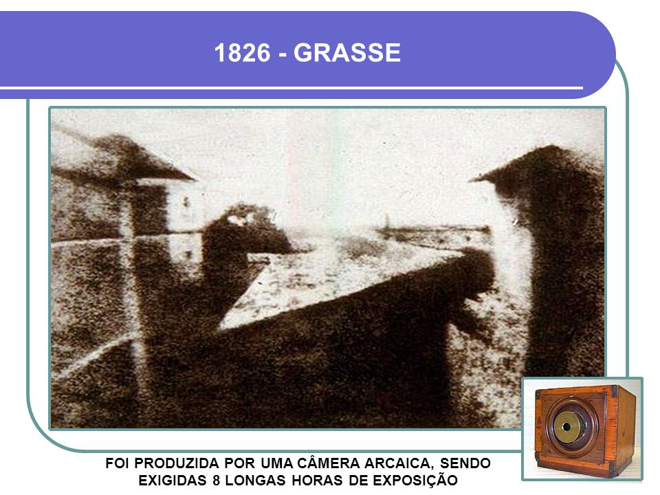 A primeira fotografia reconhecida pela história foi produzida em 1826 pelo francês Joseph Nicéphore Niépce, numa placa de estanho coberta com um deriv