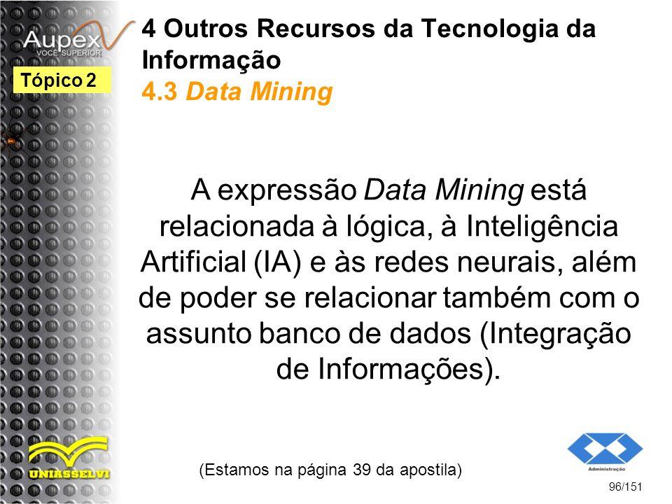 4 Outros Recursos da Tecnologia da Informação 4.3 Data Mining A expressão Data Mining está relacionada à lógica, à Inteligência Artificial (IA) e às r