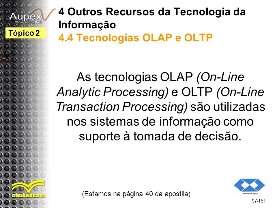 4 Outros Recursos da Tecnologia da Informação 4.4 Tecnologias OLAP e OLTP As tecnologias OLAP (On-Line Analytic Processing) e OLTP (On-Line Transactio