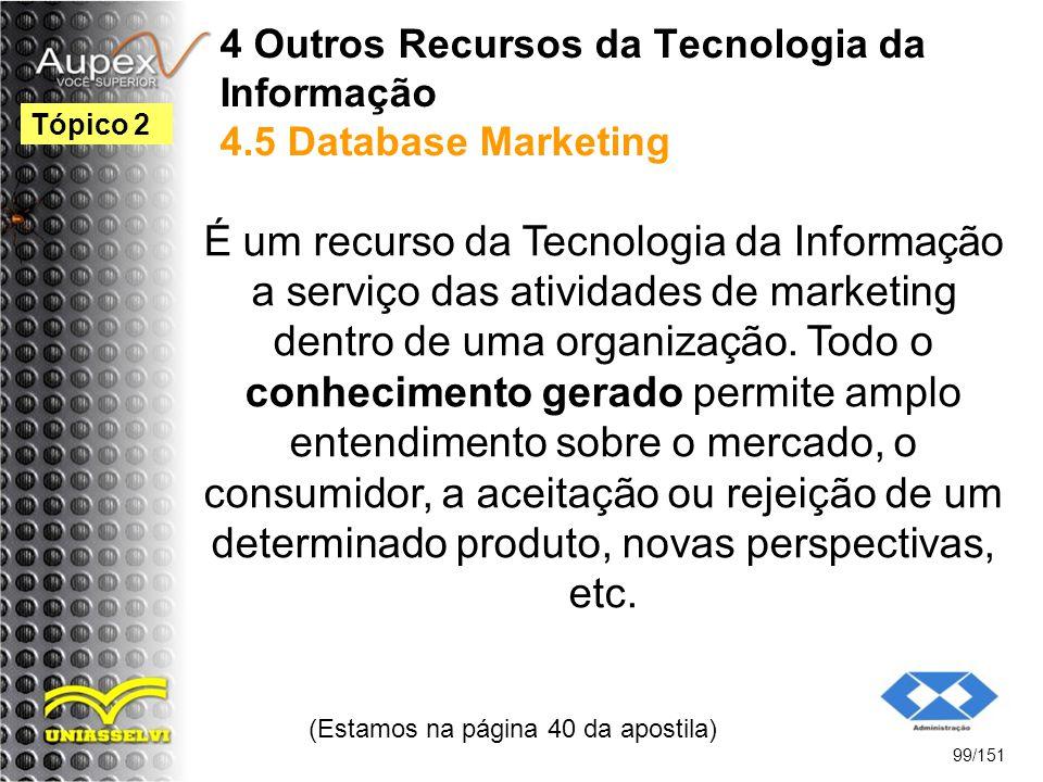 4 Outros Recursos da Tecnologia da Informação 4.5 Database Marketing É um recurso da Tecnologia da Informação a serviço das atividades de marketing de