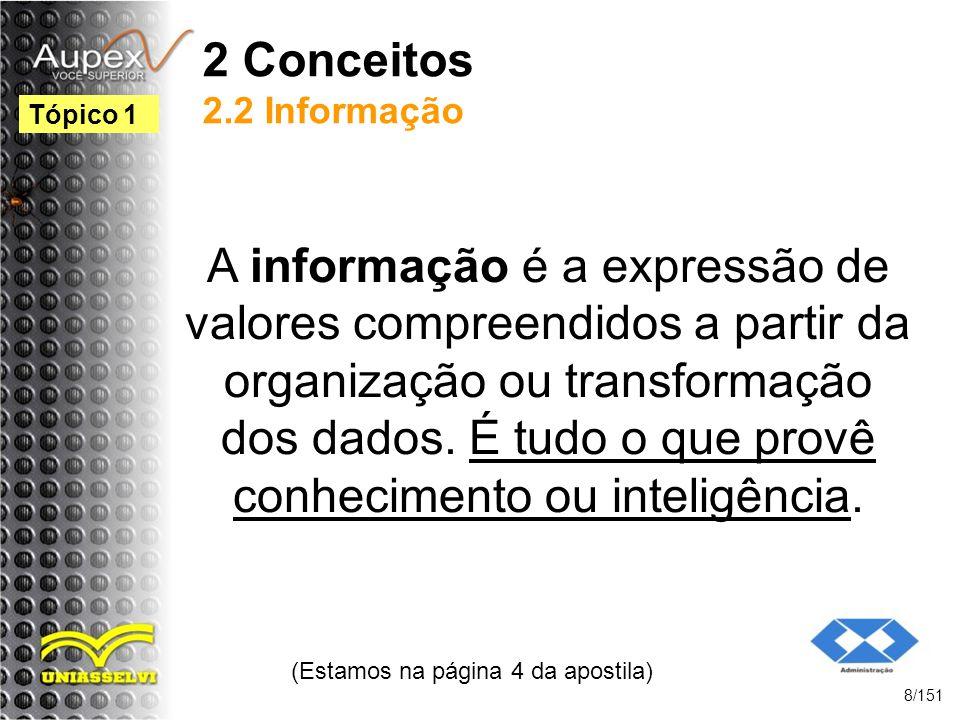 2 Conceitos 2.2 Informação A informação é a expressão de valores compreendidos a partir da organização ou transformação dos dados. É tudo o que provê